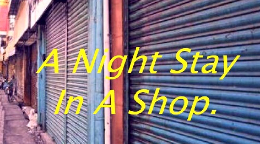 A Night Stay In A Shop.