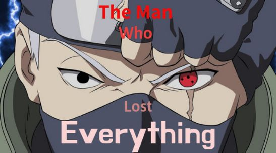Kakashi Hatake: The Man Who Lost Ev...