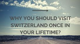 Why you should Visit Switzerland On...